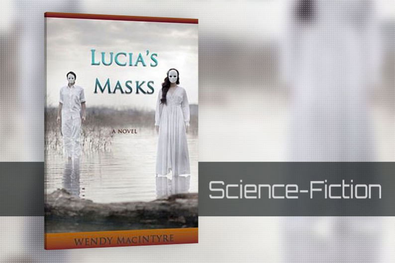 Lucia's Masks by Wendy MacIntyre, Post-Apocalyptic Novel