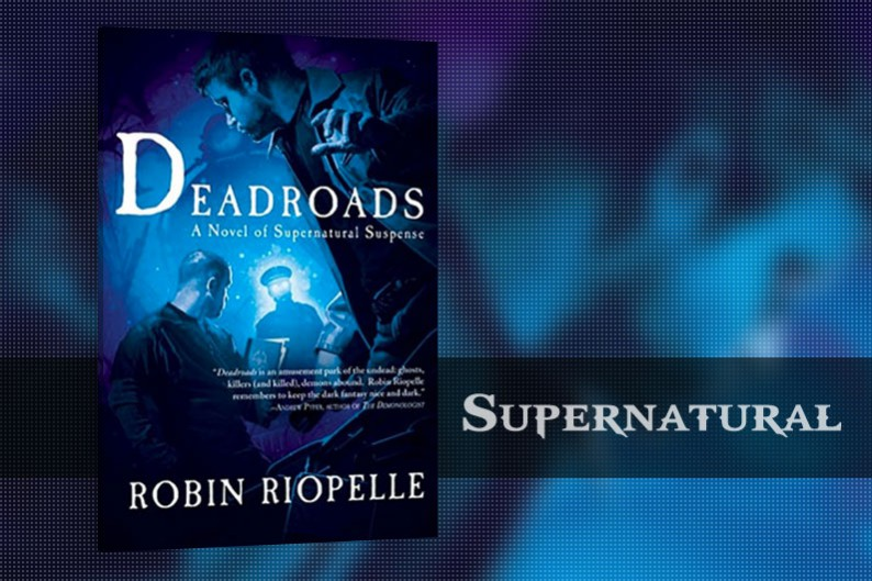 Deadroads by Robin Riopelle, Supernatural
