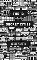The 13 Secret Cities by Cesar Torres