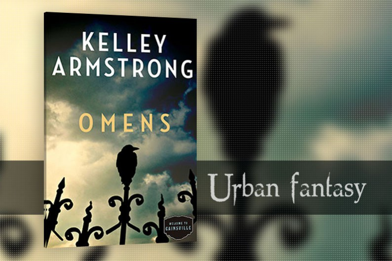 Omens, Cainsville #1 by Kelley Armstrong