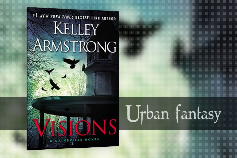Visions (Cainsville 2) by Kelley Armstrong, Urban Fantasy Book