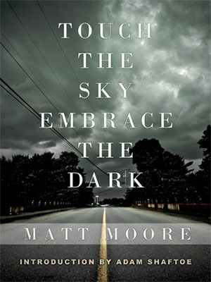 Touch The Sky, Embrace The Dark by Matt Moore
