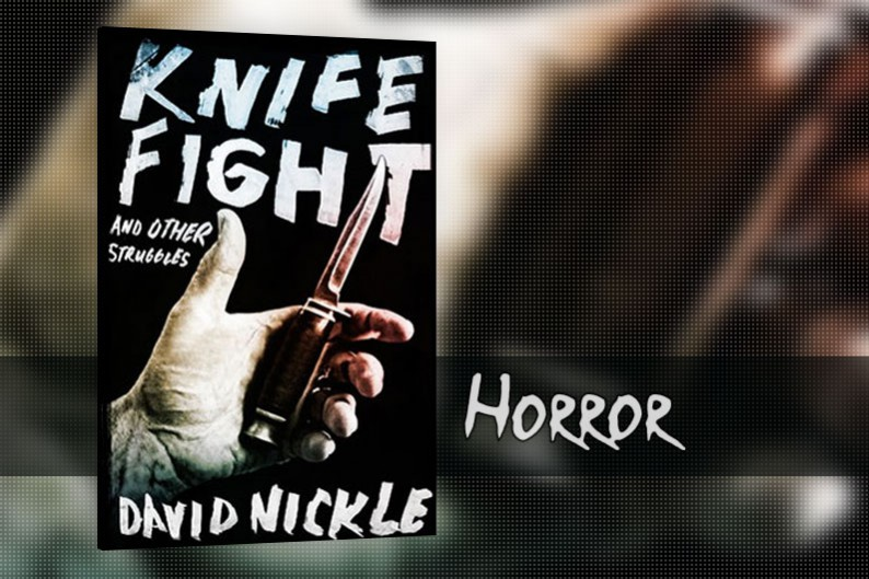 Knife Fight and Other Struggles by David Nickle, Horror Story Collection