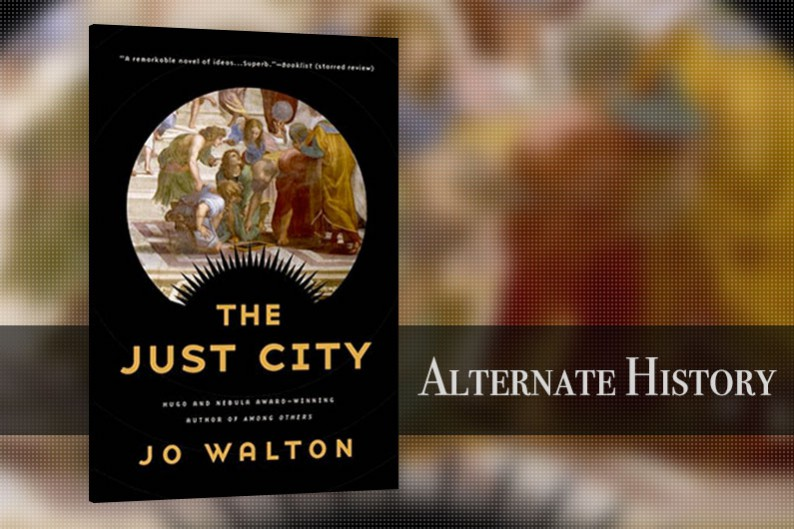 The Just City by Jo Walton, Alternate History Fiction