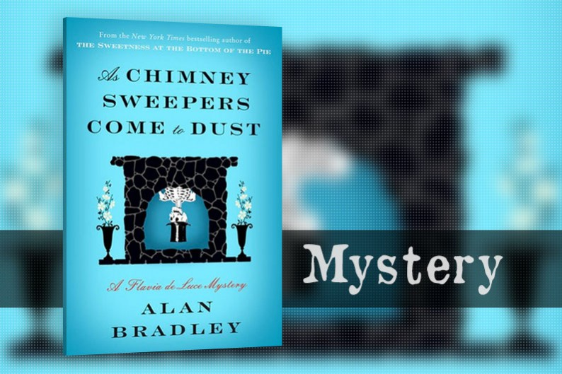 As Chimney Sweepers Come to Dust (Flavia de Luce #7) by Alan Bradley, Mystery Book