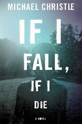 Review: If I Fall, If I Die by Michael Christie