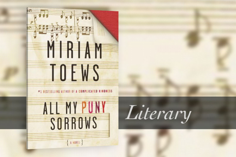 All My Puny Sorrows by Miriam Toews - Literary fiction - CanLit