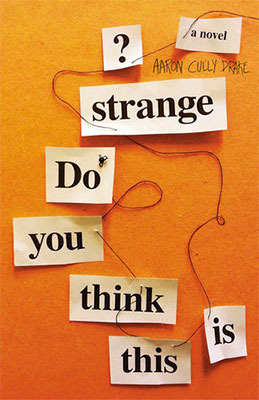 Review: Do You Think This is Strange? by Aaron Cully Drake