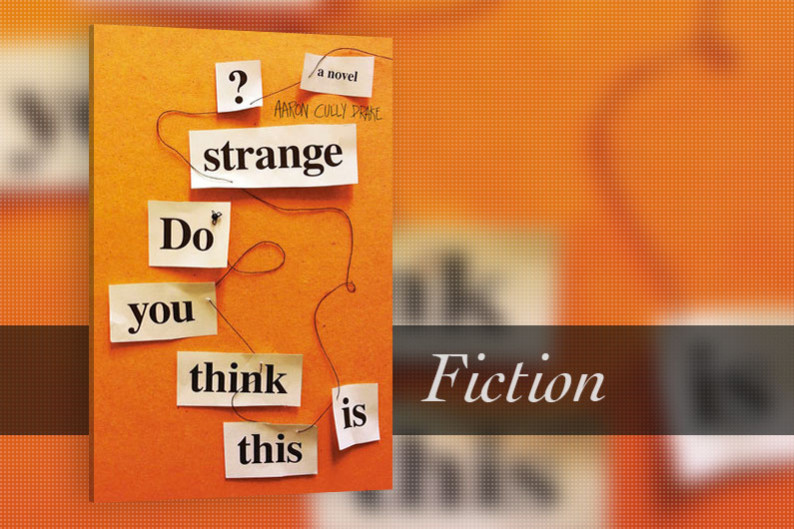 Do You Think This Is Strange? by Aaron Cully Drake - CanLit