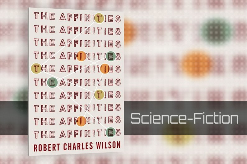 The Affinities by Robert Charles Wilson - Review - Science-Fiction