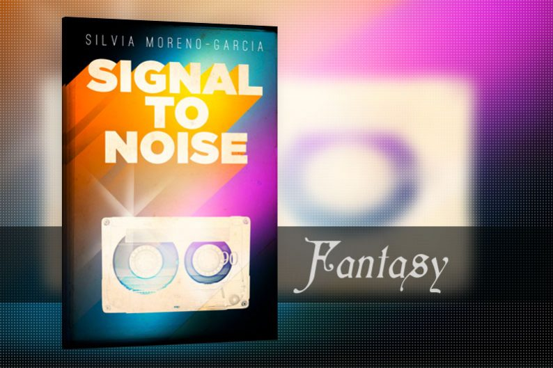 Signal to Noise by Silvia Moreno-Garcia - review