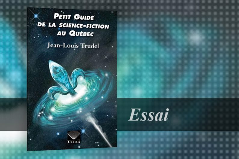 Petit Guide de la Science-Fiction au Québec de Jean-Louis Trudel - Critique